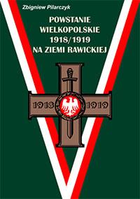Powstanie Wlkp. 1918-1919 na Ziemi Rawickiej. Zbigniew Pilarczyk